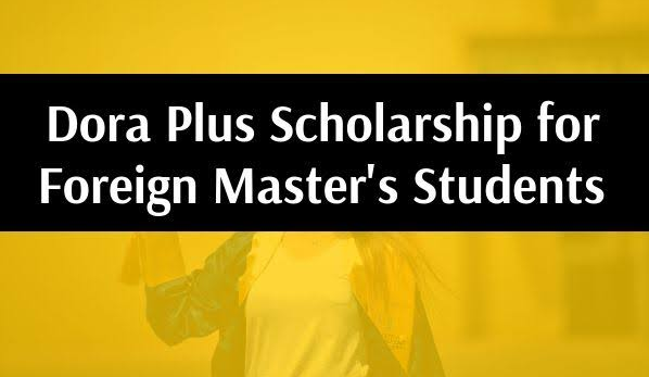 Dora Plus Scholarship for Foreign Master's Students 2019